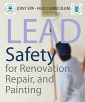 Lead safety for renovation, repair, and painting - a joint EPA/HUD curriculum